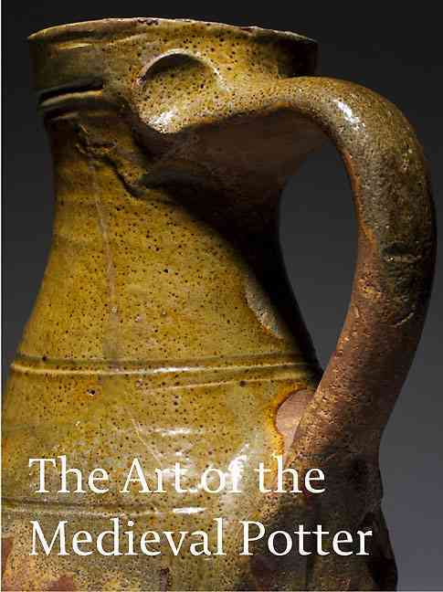 The Art of the Medieval Potter By Mellor, Maureen/ Cherry, John
